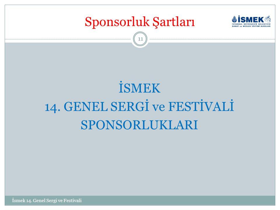 Sponsorluk Şartları İSMEK 14.GENEL SERGİ ve FESTİVALİ SPONSORLUKLARI 11 İsmek 14.