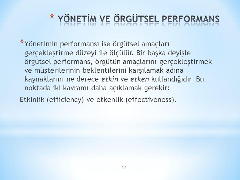17 * Yönetimin performansı ise örgütsel amaçları gerçekleştirme düzeyi ile ölçülür.