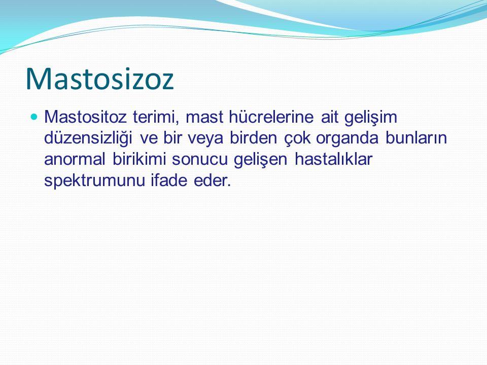 Mastosizoz Mastositoz terimi, mast hücrelerine ait gelişim düzensizliği ve bir veya birden çok organda bunların anormal birikimi sonucu gelişen hastal