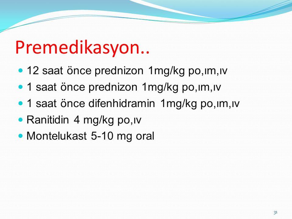 Premedikasyon.. 12 saat önce prednizon 1mg/kg po,ım,ıv 1 saat önce prednizon 1mg/kg po,ım,ıv 1 saat önce difenhidramin 1mg/kg po,ım,ıv Ranitidin 4 mg/