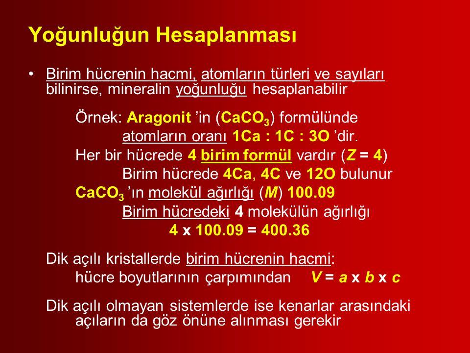 Yoğunluğun Hesaplanması Birim hücrenin hacmi, atomların türleri ve sayıları bilinirse, mineralin yoğunluğu hesaplanabilir Örnek: Aragonit 'in (CaCO 3