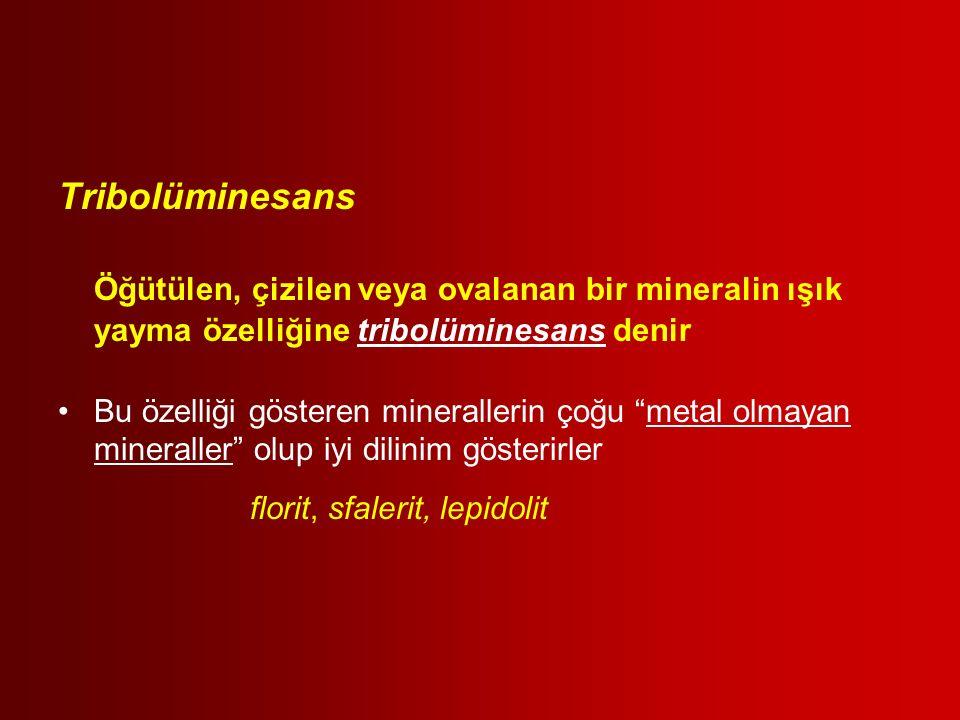 """Tribolüminesans Öğütülen, çizilen veya ovalanan bir mineralin ışık yayma özelliğine tribolüminesans denir Bu özelliği gösteren minerallerin çoğu """"meta"""