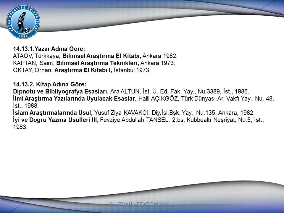OKUTMAN VEDAT BALKAN 14.13.1.Yazar Adına Göre: ATAÖV, Türkkaya, Bilimsel Araştırma El Kitabı, Ankara 1982. KAPTAN, Saim, Bilimsel Araştırma Teknikleri