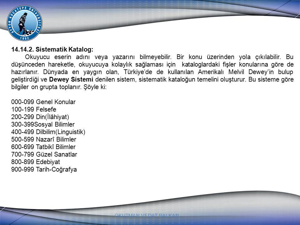 OKUTMAN VEDAT BALKAN 14.14.2. Sistematik Katalog: Okuyucu eserin adını veya yazarını bilmeyebilir.