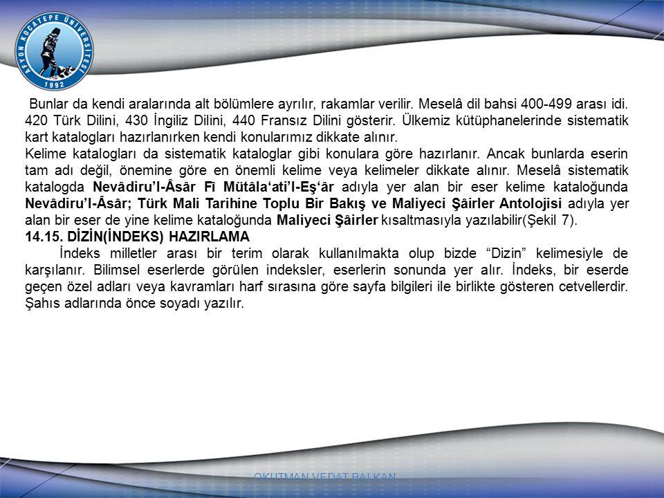 OKUTMAN VEDAT BALKAN Bunlar da kendi aralarında alt bölümlere ayrılır, rakamlar verilir. Meselâ dil bahsi 400-499 arası idi. 420 Türk Dilini, 430 İngi