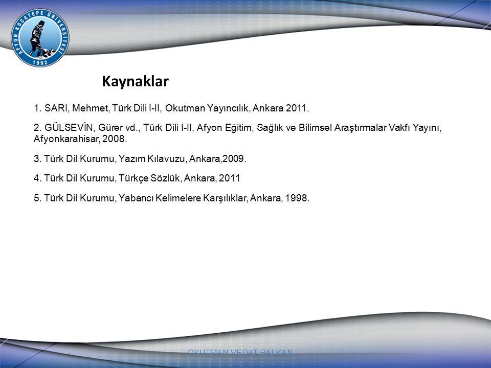 OKUTMAN VEDAT BALKAN 1. SARI, Mehmet, Türk Dili I-II, Okutman Yayıncılık, Ankara 2011. 2. GÜLSEVİN, Gürer vd., Türk Dili I-II, Afyon Eğitim, Sağlık ve