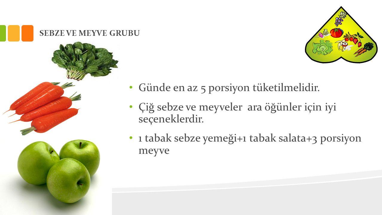 SEBZE VE MEYVE GRUBU Günde en az 5 porsiyon tüketilmelidir. Çiğ sebze ve meyveler ara öğünler için iyi seçeneklerdir. 1 tabak sebze yemeği+1 tabak sal