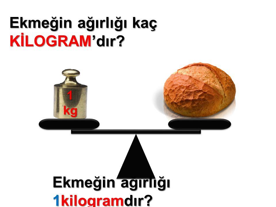 Ekmeğin ağırlığı kaç KİLOGRAM'dır 1kg Ekmeğin ağırlığı 1kilogramdır