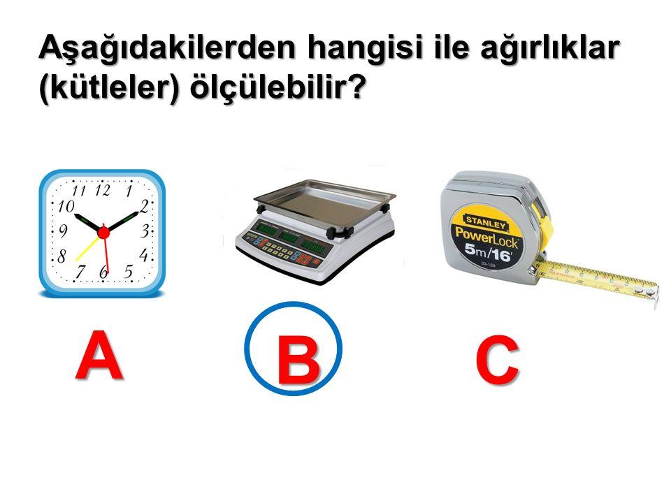 Aşağıdakilerden hangisi ile ağırlıklar (kütleler) ölçülebilir? A BC