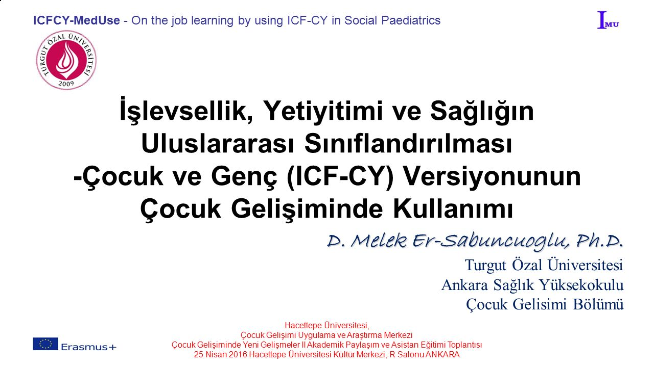 ICFCY-MedUse - On the job learning by using ICF-CY in Social Paediatrics İşlevsellik, Yetiyitimi ve Sağlığın Uluslararası Sınıflandırılması -Çocuk ve Genç (ICF-CY) Versiyonunun Çocuk Gelişiminde Kullanımı D.