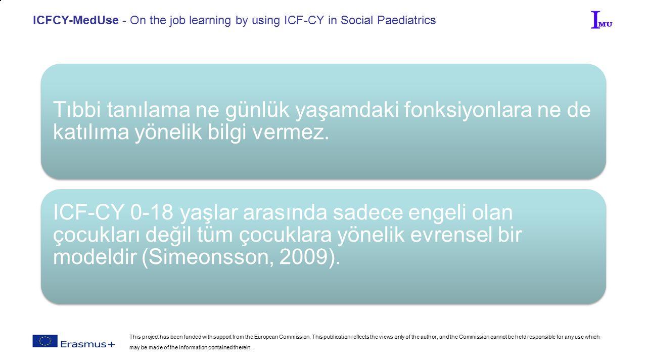 ICFCY-MedUse - On the job learning by using ICF-CY in Social Paediatrics Tıbbi tanılama ne günlük yaşamdaki fonksiyonlara ne de katılıma yönelik bilgi vermez.
