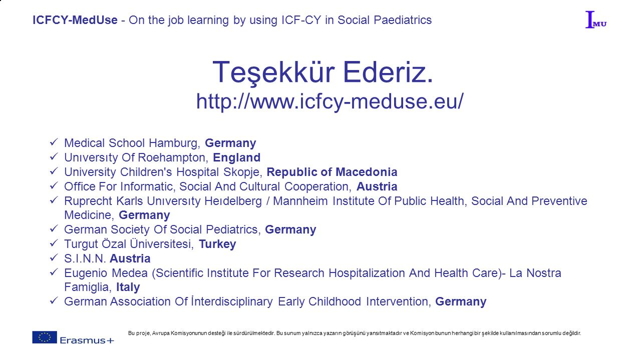 ICFCY-MedUse - On the job learning by using ICF-CY in Social Paediatrics Teşekkür Ederiz.