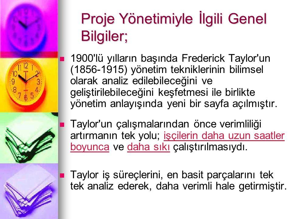 Proje Yönetimiyle İlgili Genel Bilgiler; 1900 lü yılların başında Frederick Taylor un (1856-1915) yönetim tekniklerinin bilimsel olarak analiz edilebileceğini ve geliştirilebileceğini keşfetmesi ile birlikte yönetim anlayışında yeni bir sayfa açılmıştır.