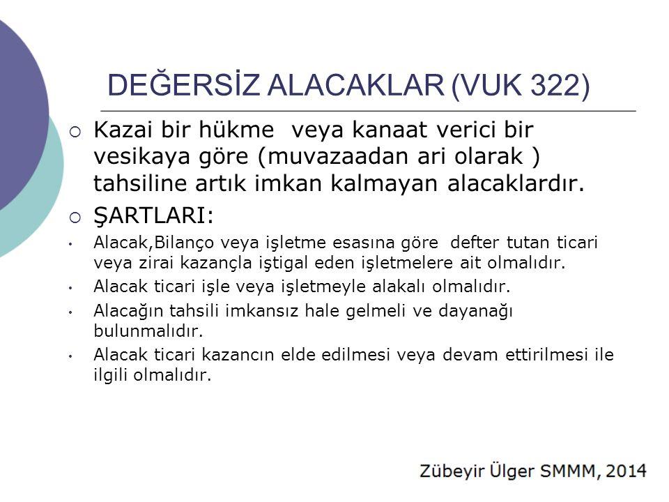 DEĞERSİZ ALACAKLAR (VUK 322)  Kazai hüküm: Alacağın borçlusu tarafından ödenmesi imkanının bulunmadığını hükme bağlayan bir mahkeme kararının anlaşılması gerekir.