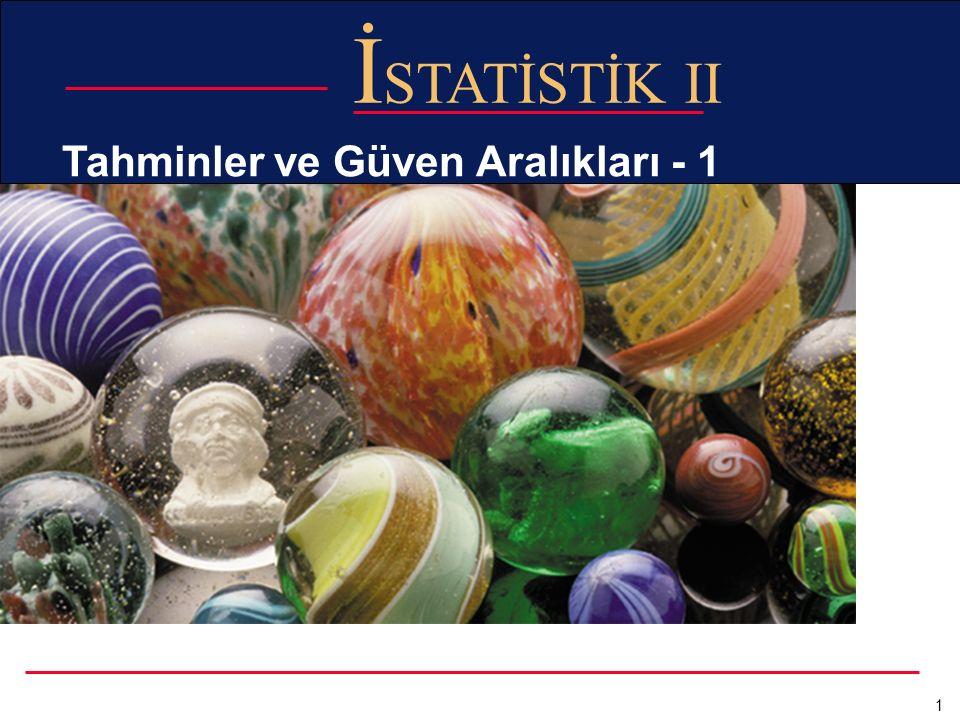 1 İ STATİSTİK II Tahminler ve Güven Aralıkları - 1