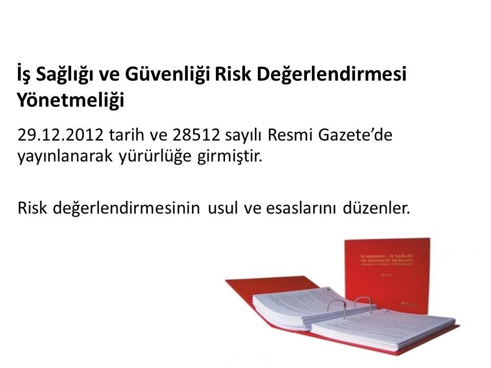 RİSK DEĞERLENDİRİLMESİ 29.12.2012 tarih ve 28512 sayılı Resmi Gazete'de yayınlanarak yürürlüğe girmiştir.