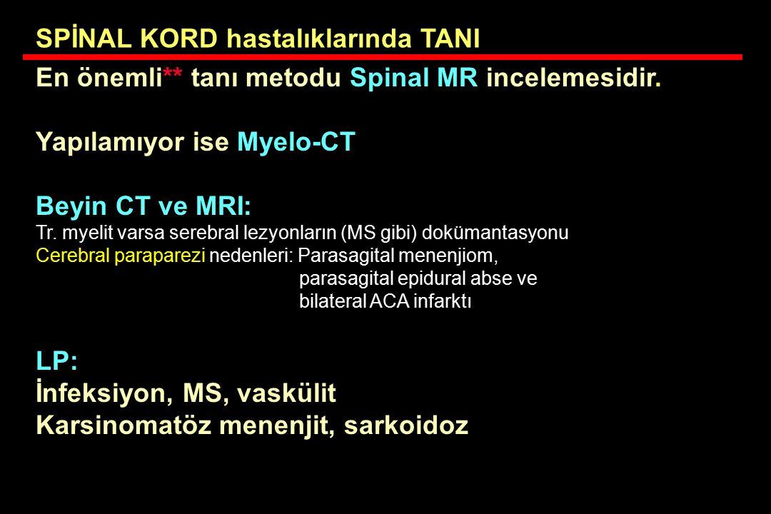 SPİNAL KORD hastalıklarında TANI En önemli** tanı metodu Spinal MR incelemesidir. Yapılamıyor ise Myelo-CT Beyin CT ve MRI: Tr. myelit varsa serebral