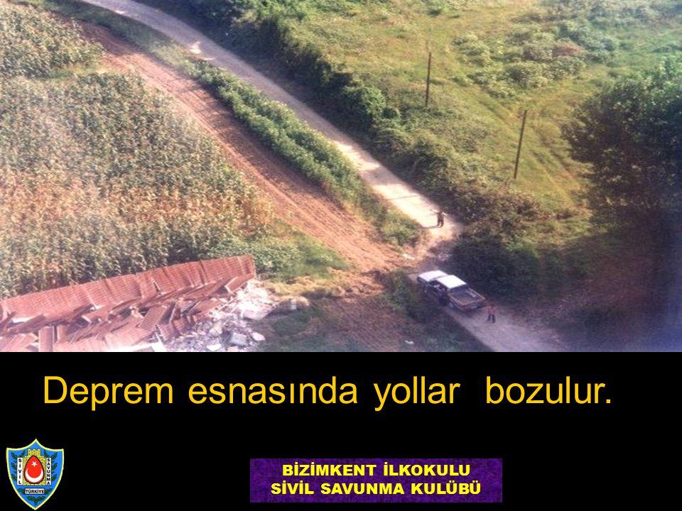Deprem esnasında yollar bozulur. BİZİMKENT İLKOKULU SİVİL SAVUNMA KULÜBÜ