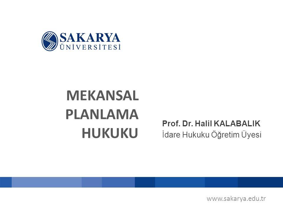 MEKANSAL PLANLAMA HUKUKU Prof. Dr. Halil KALABALIK İdare Hukuku Öğretim Üyesi www.sakarya.edu.tr