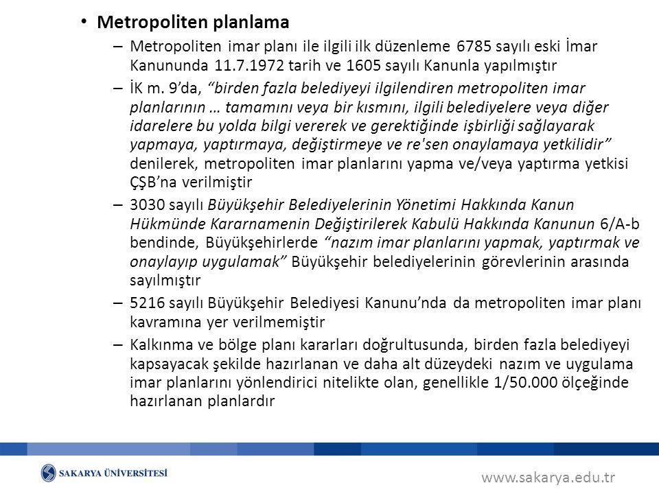 www.sakarya.edu.tr Metropoliten planlama – Metropoliten imar planı ile ilgili ilk düzenleme 6785 sayılı eski İmar Kanununda 11.7.1972 tarih ve 1605 sayılı Kanunla yapılmıştır – İK m.