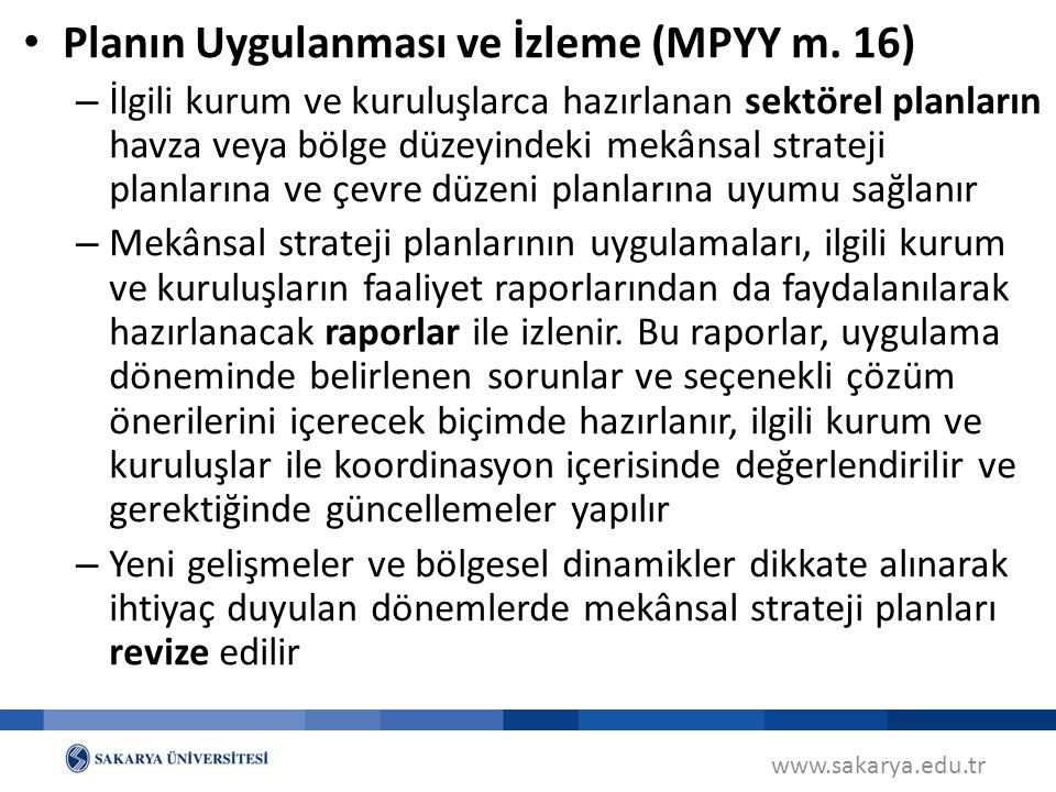 www.sakarya.edu.tr Planın Uygulanması ve İzleme (MPYY m. 16) – İlgili kurum ve kuruluşlarca hazırlanan sektörel planların havza veya bölge düzeyindeki