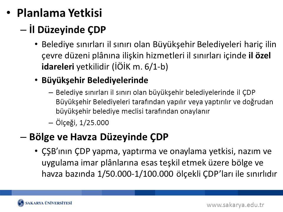 www.sakarya.edu.tr Planlama Yetkisi – İl Düzeyinde ÇDP Belediye sınırları il sınırı olan Büyükşehir Belediyeleri hariç ilin çevre düzeni plânına ilişk