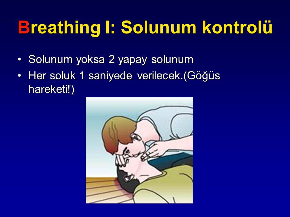 Breathing I: Solunum kontrolü Solunum yoksa 2 yapay solunumSolunum yoksa 2 yapay solunum Her soluk 1 saniyede verilecek.(Göğüs hareketi!)Her soluk 1 s