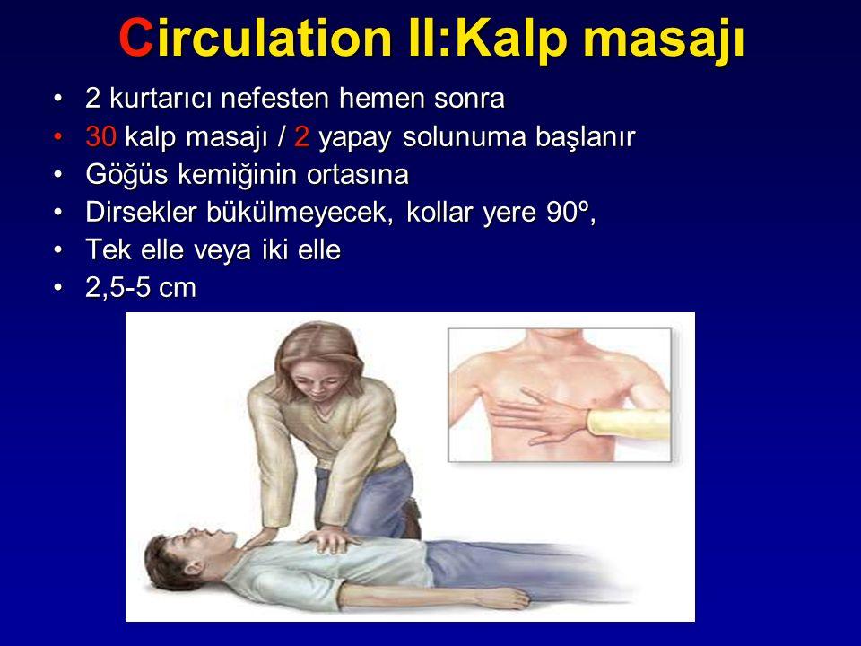 Circulation II:Kalp masajı 2 kurtarıcı nefesten hemen sonra2 kurtarıcı nefesten hemen sonra 30 kalp masajı / 2 yapay solunuma başlanır30 kalp masajı /