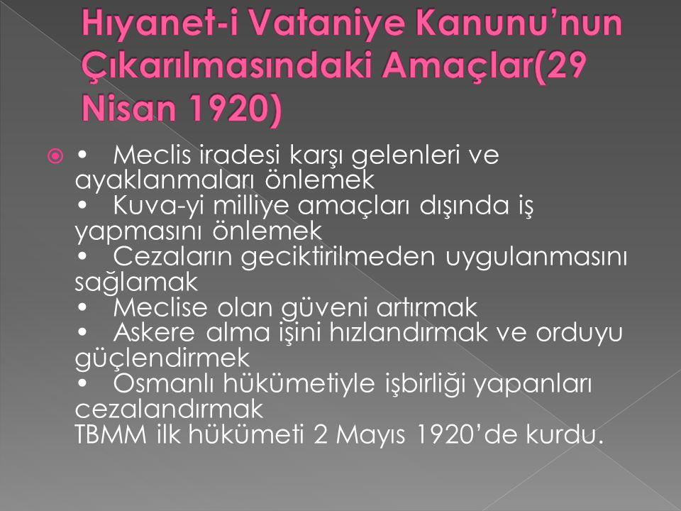  Meclis iradesi karşı gelenleri ve ayaklanmaları önlemek Kuva-yi milliye amaçları dışında iş yapmasını önlemek Cezaların geciktirilmeden uygulanmasını sağlamak Meclise olan güveni artırmak Askere alma işini hızlandırmak ve orduyu güçlendirmek Osmanlı hükümetiyle işbirliği yapanları cezalandırmak TBMM ilk hükümeti 2 Mayıs 1920'de kurdu.