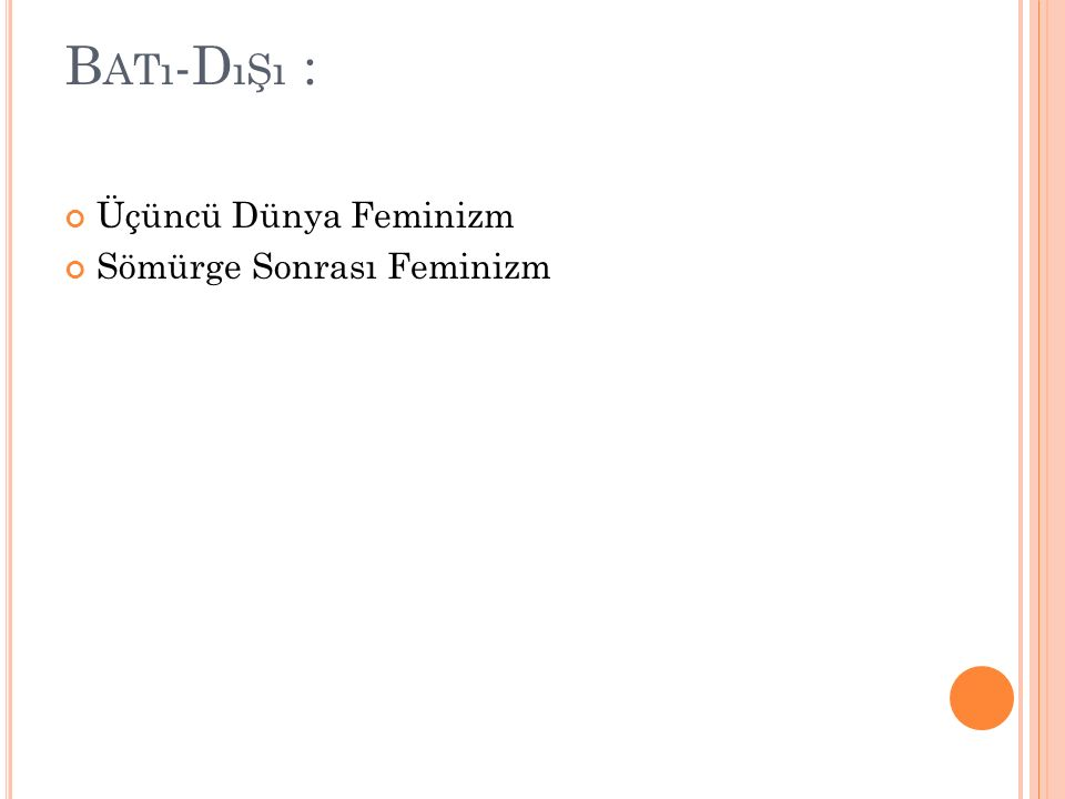 B ATı -D ıŞı : Üçüncü Dünya Feminizm Sömürge Sonrası Feminizm