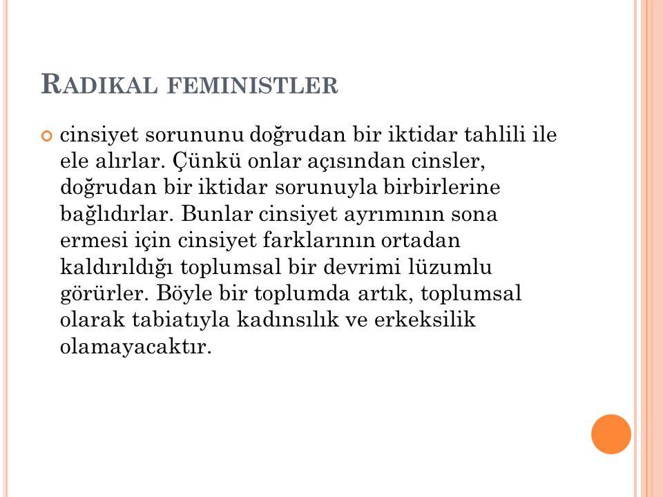 R ADIKAL FEMINISTLER cinsiyet sorununu doğrudan bir iktidar tahlili ile ele alırlar. Çünkü onlar açısından cinsler, doğrudan bir iktidar sorunuyla bir