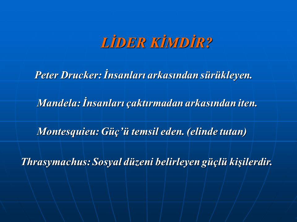 LİDER KİMDİR. Peter Drucker: İnsanları arkasından sürükleyen.