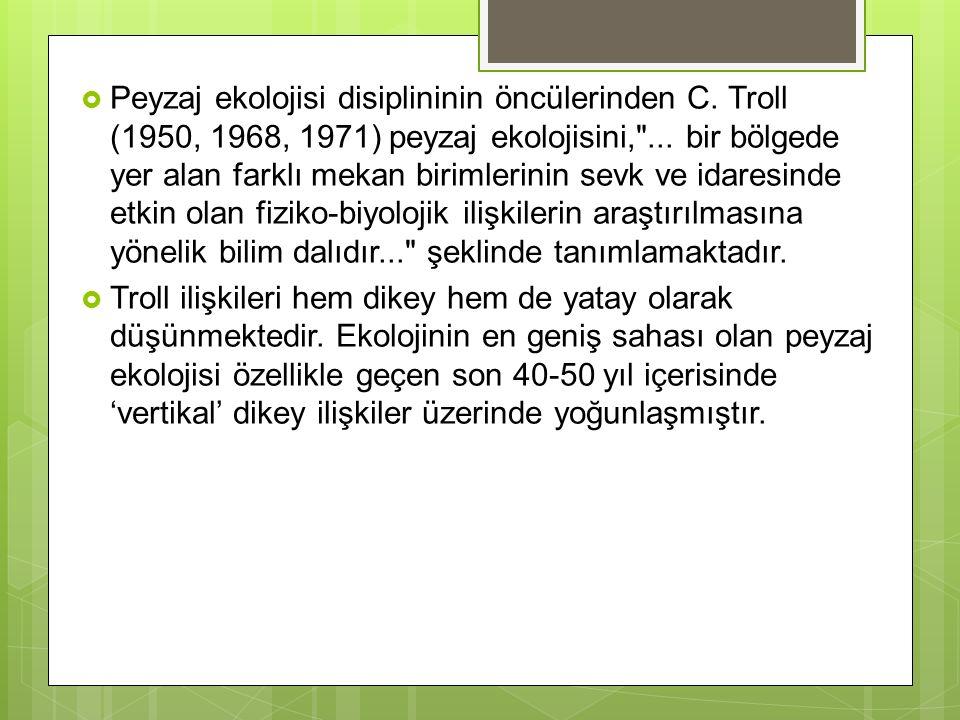  Peyzaj ekolojisi disiplininin öncülerinden C. Troll (1950, 1968, 1971) peyzaj ekolojisini,
