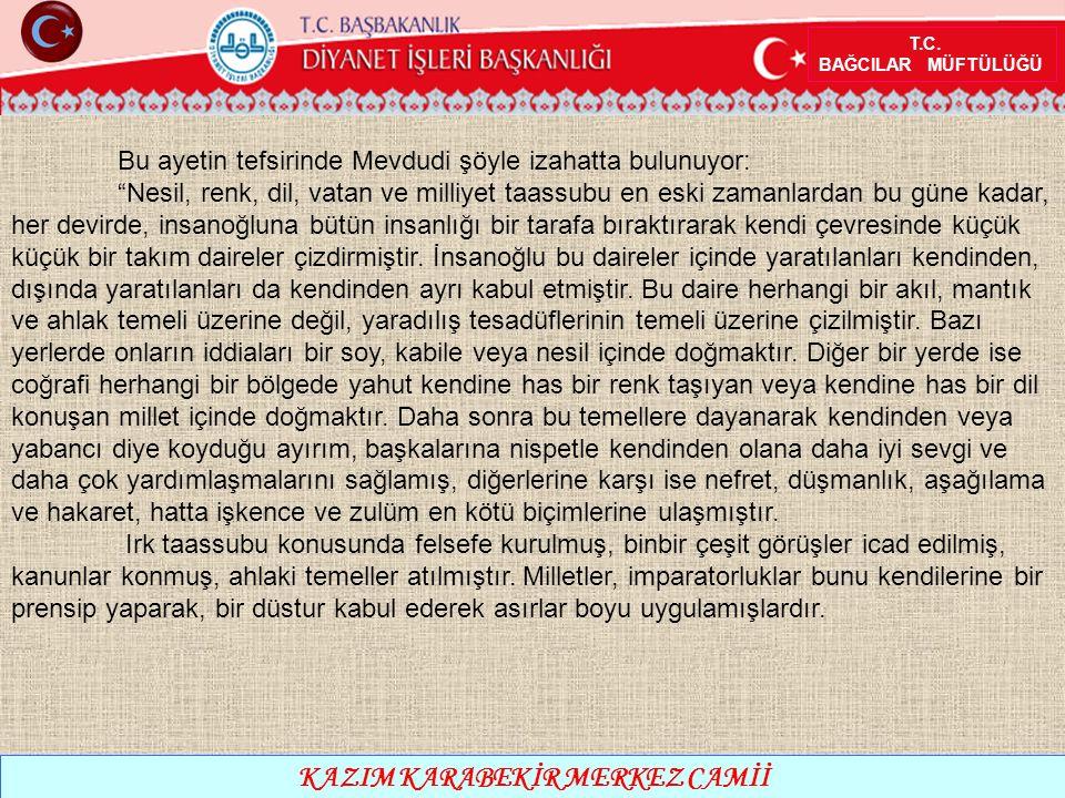 """T.C. BAĞCILAR MÜFTÜLÜĞÜ KAZIM KARABEKİR MERKEZ CAMİİ Bu ayetin tefsirinde Mevdudi şöyle izahatta bulunuyor: """"Nesil, renk, dil, vatan ve milliyet taass"""