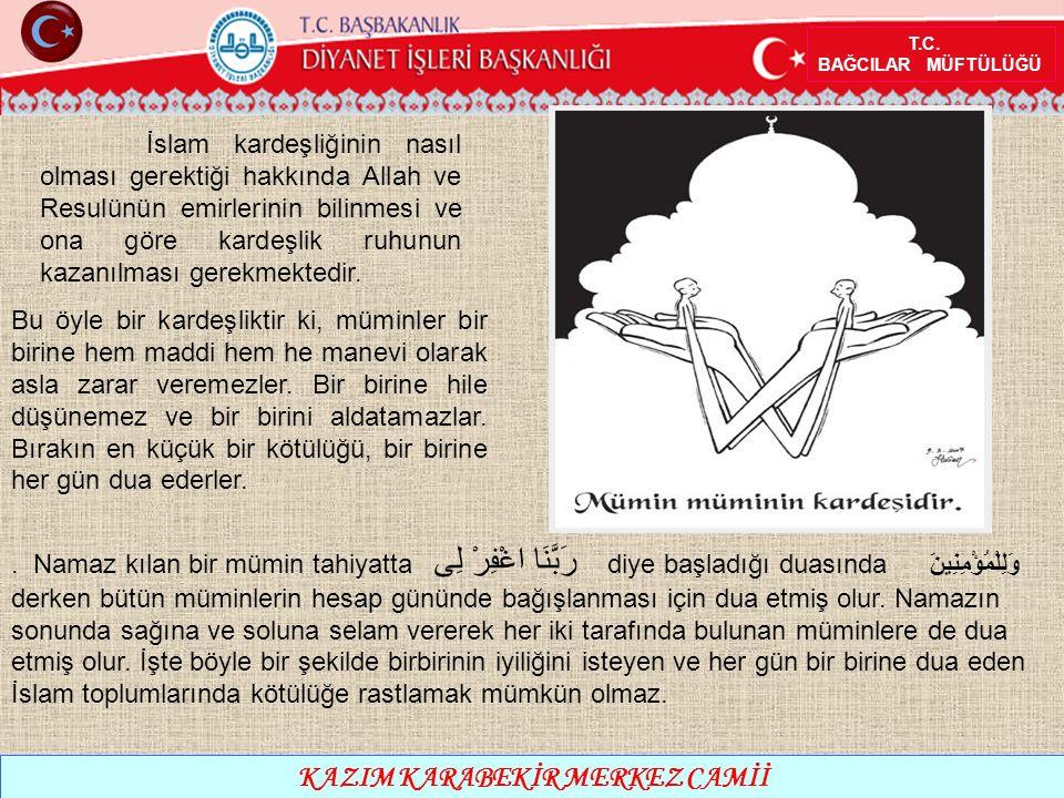 T.C. BAĞCILAR MÜFTÜLÜĞÜ KAZIM KARABEKİR MERKEZ CAMİİ İslam kardeşliğinin nasıl olması gerektiği hakkında Allah ve Resulünün emirlerinin bilinmesi ve o
