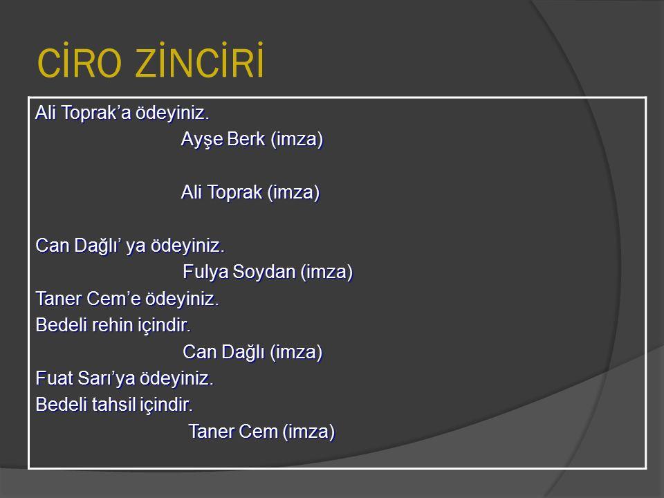 CİRO ZİNCİRİ Ali Toprak'a ödeyiniz. Ayşe Berk (imza) Ayşe Berk (imza) Ali Toprak (imza) Ali Toprak (imza) Can Dağlı' ya ödeyiniz. Fulya Soydan (imza)