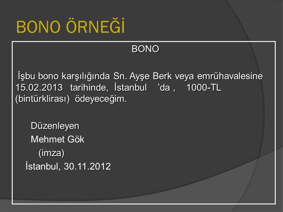 BONO ÖRNEĞİ BONO BONO İşbu bono karşılığında Sn. Ayşe Berk veya emrühavalesine 15.02.2013 tarihinde, İstanbul 'da, 1000-TL (bintürklirası) ödeyeceğim.
