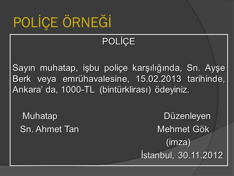 POLİÇE ÖRNEĞİ POLİÇE Sayın muhatap, işbu poliçe karşılığında, Sn. Ayşe Berk veya emrühavalesine, 15.02.2013 tarihinde, Ankara' da, 1000-TL (bintürklir