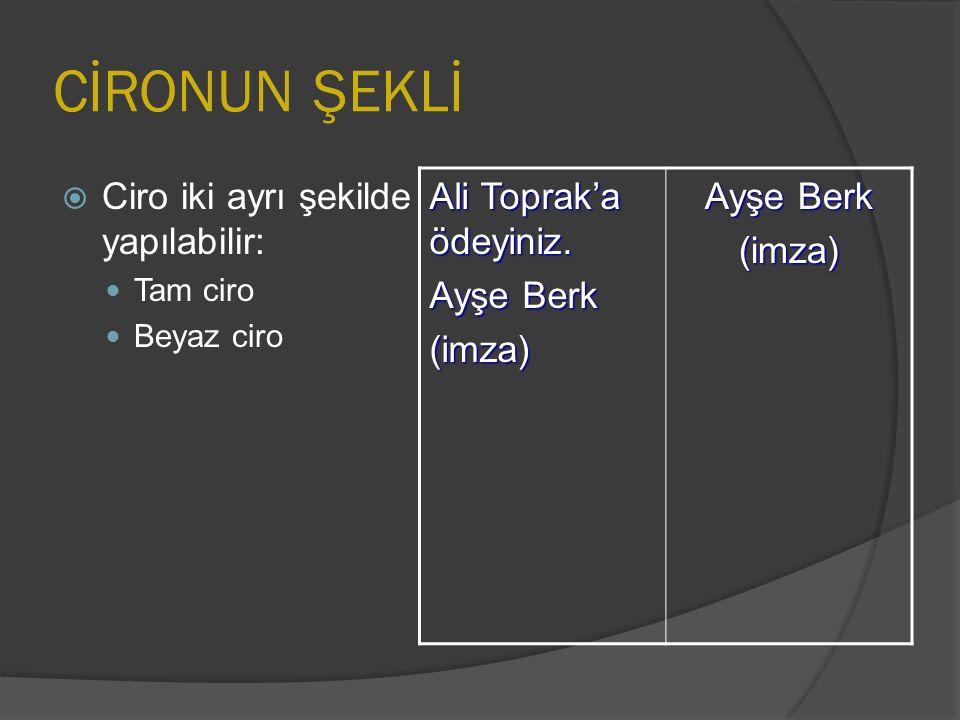 CİRONUN ŞEKLİ  Ciro iki ayrı şekilde yapılabilir: Tam ciro Beyaz ciro Ali Toprak'a ödeyiniz. Ayşe Berk (imza) (imza)