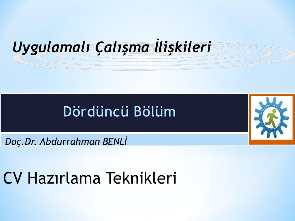 Doç.Dr. Abdurrahman BENLİ CV Hazırlama Teknikleri Uygulamalı Çalışma İlişkileri