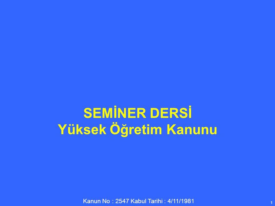 Kanun No : 2547 Kabul Tarihi : 4/11/1981 1 SEMİNER DERSİ Yüksek Öğretim Kanunu