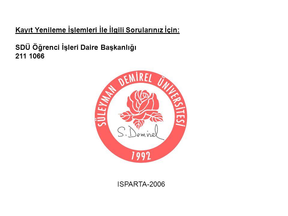 Kayıt Yenileme İşlemleri İle İlgili Sorularınız İçin: SDÜ Öğrenci İşleri Daire Başkanlığı 211 1066 ISPARTA-2006