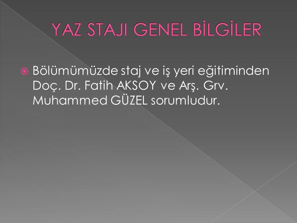  Bölümümüzde staj ve iş yeri eğitiminden Doç. Dr. Fatih AKSOY ve Arş. Grv. Muhammed GÜZEL sorumludur.