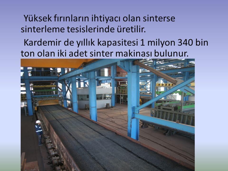 Yüksek fırınların ihtiyacı olan sinterse sinterleme tesislerinde üretilir. Kardemir de yıllık kapasitesi 1 milyon 340 bin ton olan iki adet sinter mak