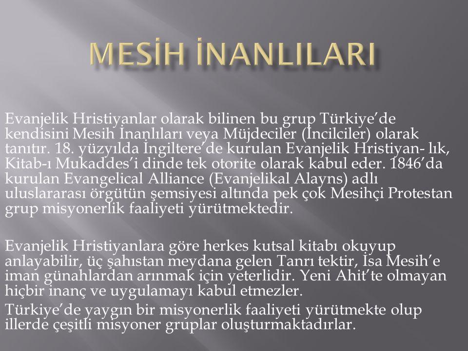 Evanjelik Hristiyanlar olarak bilinen bu grup Türkiye'de kendisini Mesih İnanlıları veya Müjdeciler (İncilciler) olarak tanıtır. 18. yüzyılda İngilter