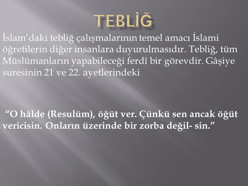 İslam'daki tebliğ çalışmalarının temel amacı İslami öğretilerin diğer insanlara duyurulmasıdır. Tebliğ, tüm Müslümanların yapabileceği ferdî bir görev