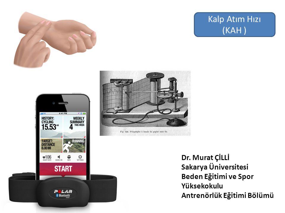 Kalp Atım Hızı (KAH ) Dr. Murat ÇİLLİ Sakarya Üniversitesi Beden Eğitimi ve Spor Yüksekokulu Antrenörlük Eğitimi Bölümü