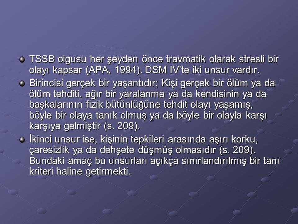 TSSB olgusu her şeyden önce travmatik olarak stresli bir olayı kapsar (APA, 1994).