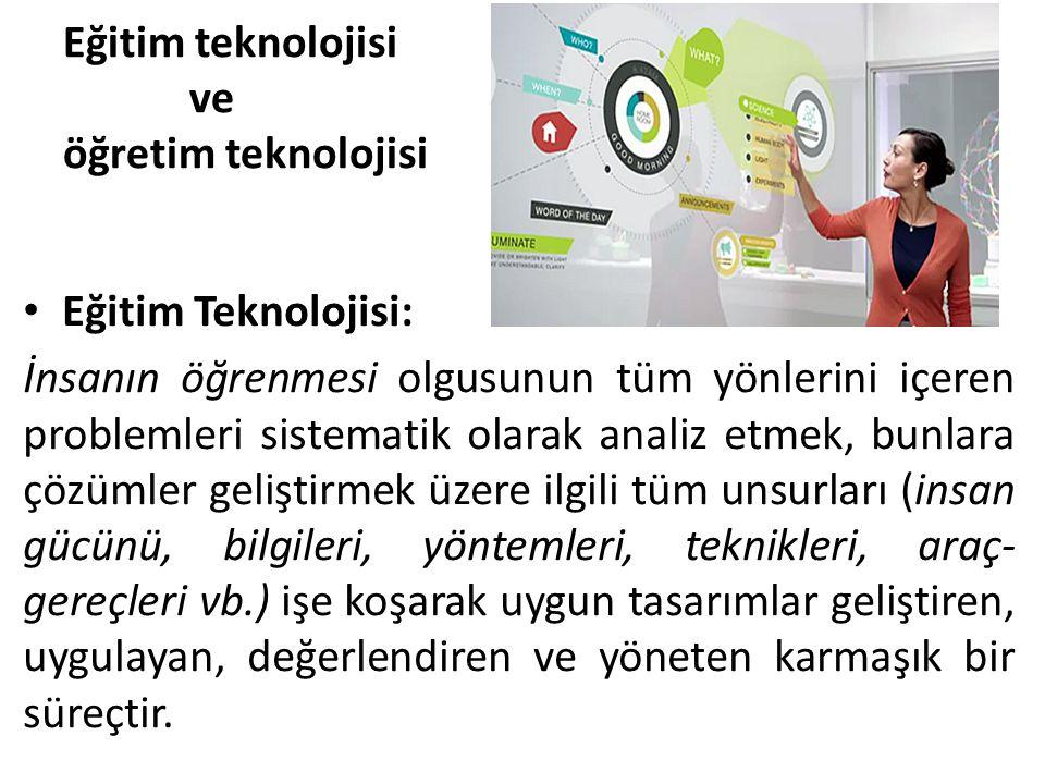 Eğitim teknolojisi ve öğretim teknolojisi Eğitim Teknolojisi: İnsanın öğrenmesi olgusunun tüm yönlerini içeren problemleri sistematik olarak analiz et