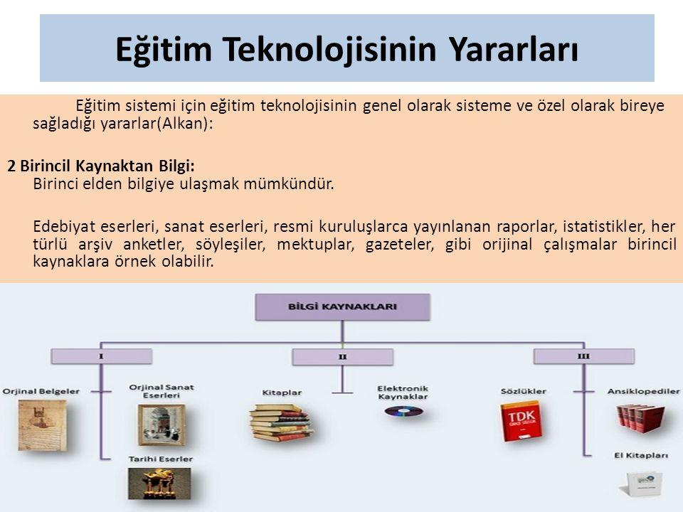 Eğitim Teknolojisinin Yararları Eğitim sistemi için eğitim teknolojisinin genel olarak sisteme ve özel olarak bireye sağladığı yararlar(Alkan): 2 Biri